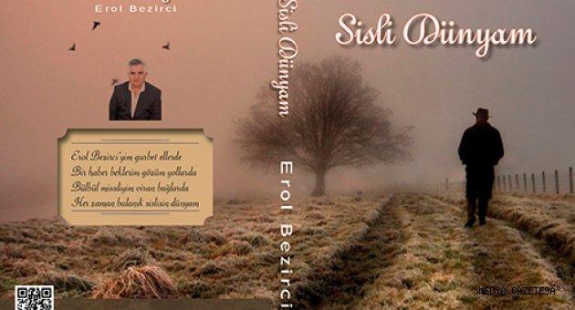 Kahramanmaraşlı Erol Bezirci'n ilk şiir kitabı SİSLİ DÜNYAM çıktı