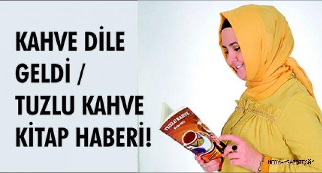 KAHVE DİLE GELDİ / TUZLU KAHVE KİTAP HABERİ!