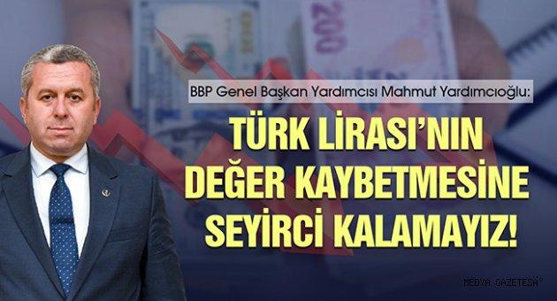 Yardımcıoğlu: Türk Lirası'nın değer kaybetmesine seyirci kalamayız!
